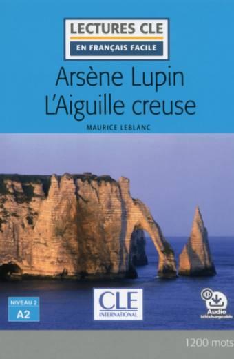 Arsène Lupin l'aiguille creuse - Niveau 2/A2 - Lecture CLE en français facile - Livre + audio téléchargeable