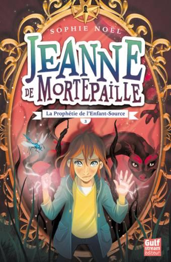 Jeanne de Mortepaille - tome 3 La Prophétie de l'Enfant-Source