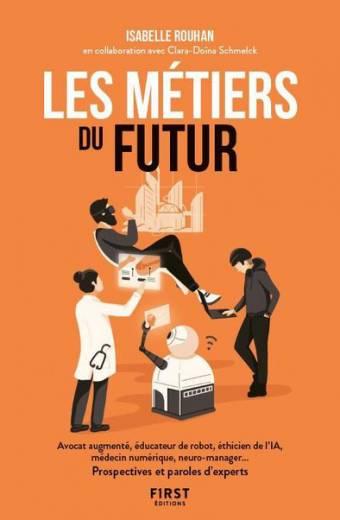 Les métiers du futur - avocat augmenté, éducateur de robots, éthicien de l'IA, médecin numérique, neuro-manager... Prospectives et paroles d'experts