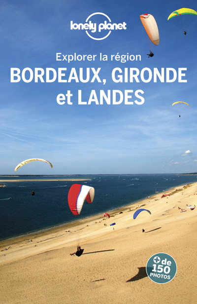 Bordeaux, Gironde et Landes - Explorer la région - 3ed