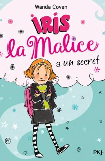 Iris la Malice - tome 01 : Iris la Malice a un secret