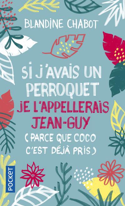 Si j'avais un perroquet je l'appellerais Jean-Guy (parce que Coco c'est déjà pris)