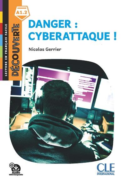 Danger : Cyberattaque - Lecture Découverte - Niveau A1.2 - Nouveauté - Audio téléchargeable