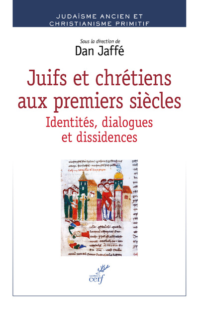 Juifs et chrétiens aux premiers siècles - Identités, dialogues et dissidences