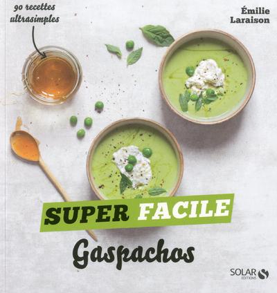 Gaspachos et autres soupes froides - super facile