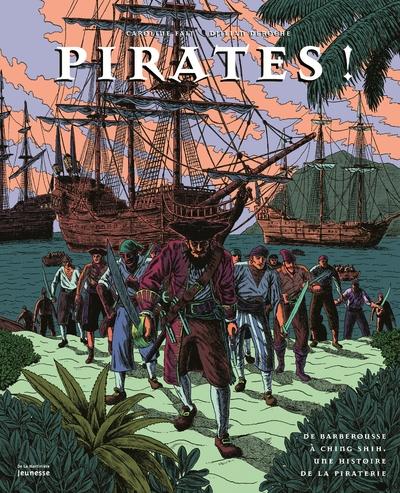 Pirates ! - De Barberousse à Shing Shih, une histoire de la piraterie