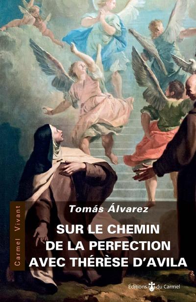 Sur le chemin de la perfection avec Thérèse d'Avila