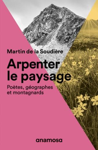Arpenter le paysage - Poètes, géographes et montagnards