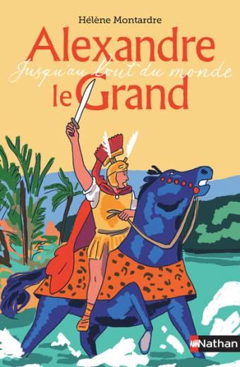 Alexandre le Grand - Jusqu'au bout du monde - Dès 10 ans