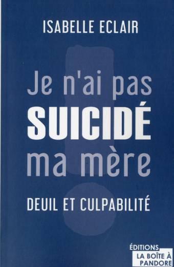Je n'ai pas suicidé ma mère : deuil et culpabilité