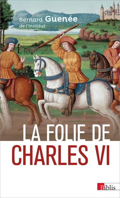 La folie de Charles VI. Roi Bien-Aimé