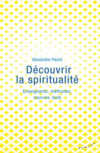 Découvrir la spiritualité - Enseignants, méthodes, sources, buts