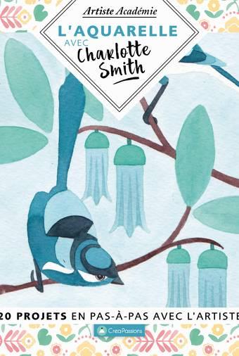 L'aquarelle avec Charlotte Smith - 20 projets en pas-à-pas avec l'artiste