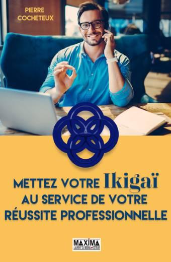 Mettez votre Ikigaï au service de votre réussite professionnelle