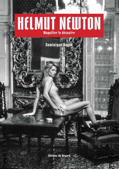 Helmut Newton - Magnifier le désastre