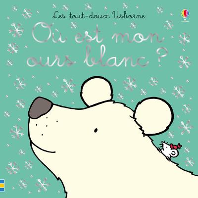 Où est mon ours blanc ? - Les tout-doux Usborne