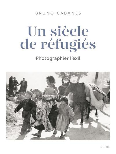 Un Siècle de réfugiés - Photographier l'exil