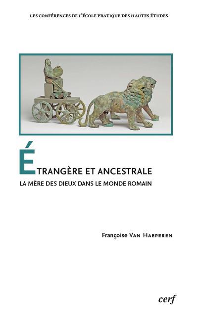 Etrangère et ancestrale - La mère des Dieux dans le monde romain