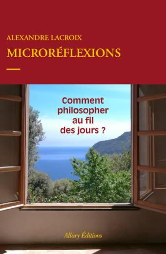 Microréflexions - Comment philosopher au fil des jours ?