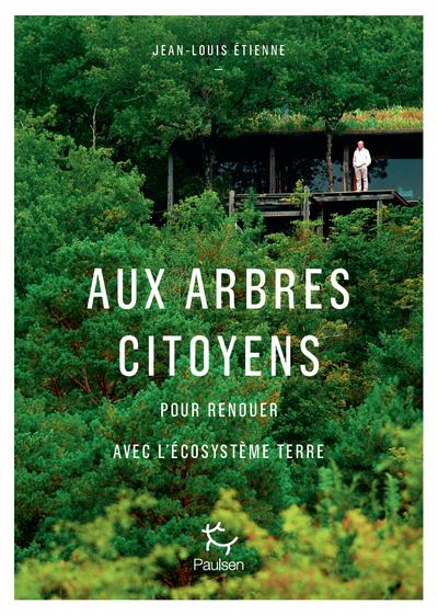 Aux arbres citoyens - Pour renouer avec l'écosystème Terre