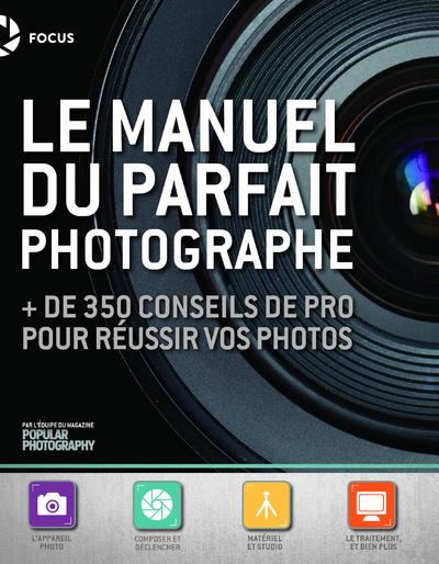 Le manuel du parfait photographe : + de 350 conseils de pro pour réussir vos photos