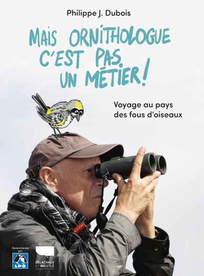 Mais ornithologue c'est pas un métier ! - voyage au pays des fous d'oiseaux