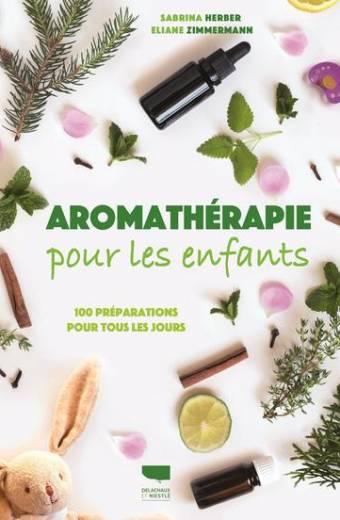Aromathérapie pour les enfants - 100 préparations pour tous les jours