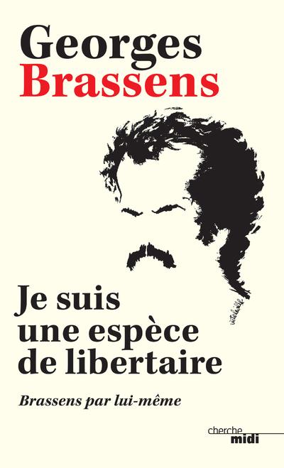 Je suis une espèce de libertaire (nouvelle édition)