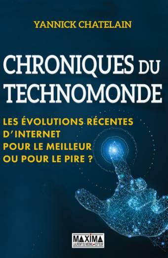 Chroniques du Technomonde - Les évolutions récentees d'internet. Pour le meilleur ou pour le pire ?