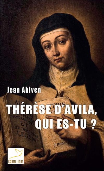 Thérèse d'Avila, qui es-tu ?