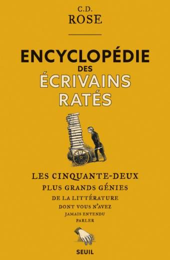 Encyclopédie des écrivains ratés - Les cinquante-deux plus grands génies de la littérature dont vous