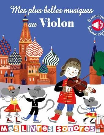 Mes plus belles musiques au violon - Mes livres sonores