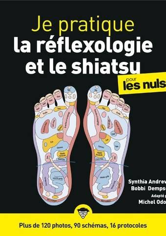 Je pratique la réflexologie et le shiatsu pour les Nuls - plus de 120 photos, 90 schémas, 16 protocoles