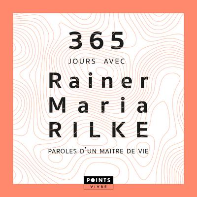 365 jours avec Rainer Maria Rilke. Paroles d'un maître de vie