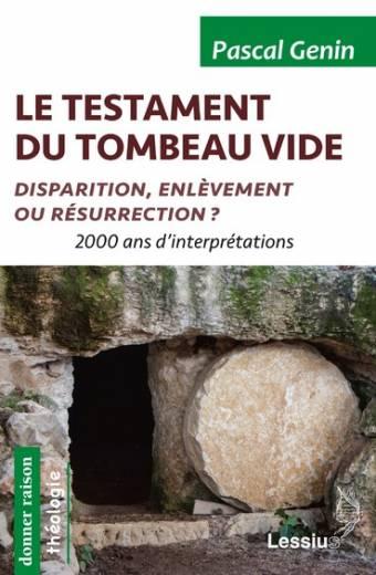 Le testament du tombeau vide - Disparition, enlèvement ou résurrection ?