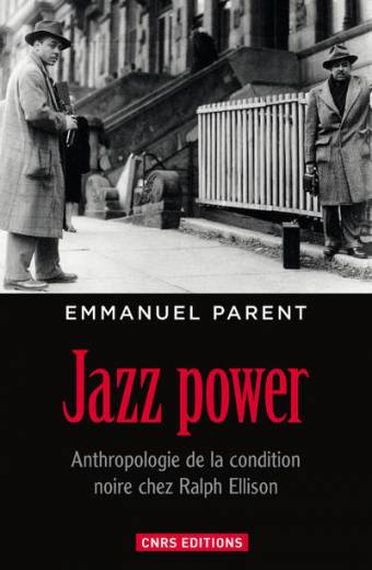 Jazz power. Anthropologie de la condition noire chez Ralph Ellison.