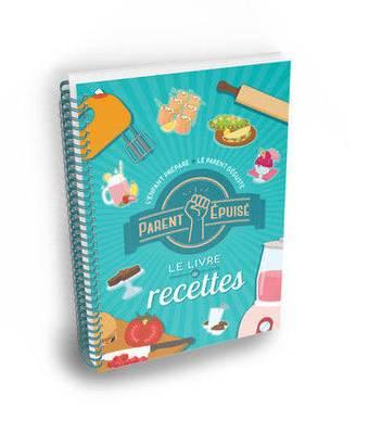Parent épuisé - Le livre de recettes