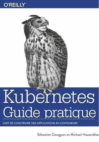 Guide pratique de Kubernetes - L'art de construire des conteneurs d'applications - collection O'Reilly