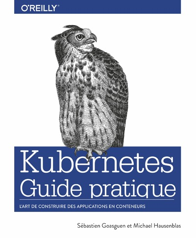 Guide pratique de Kubernetes - L'art de construire des conteneurs d'applications - collection O'Reilly