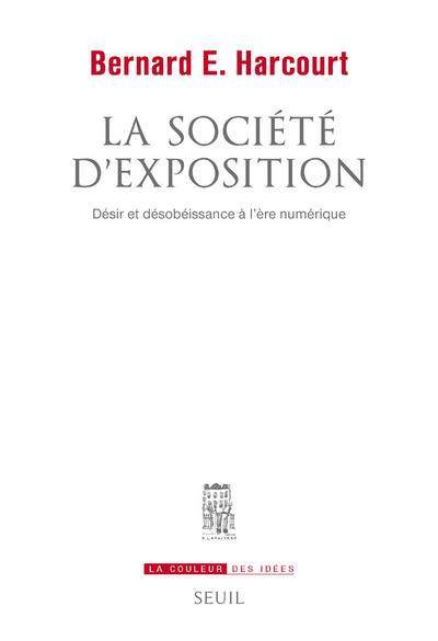 La Société d'exposition - Désir et désobéissance à l'ère numérique