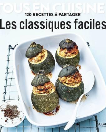 Les classiques faciles - Tous en cuisine !