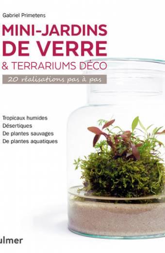 Mini-jardins de verre & terrariums déco - 20 réalisations pas à pas