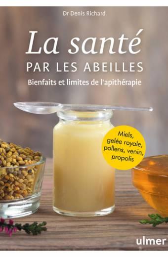 La santé par les abeilles - Bienfaits et limites de l'apithérapie