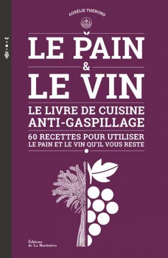 Le Pain et le Vin - Le livre de cuisine anti-gaspillage