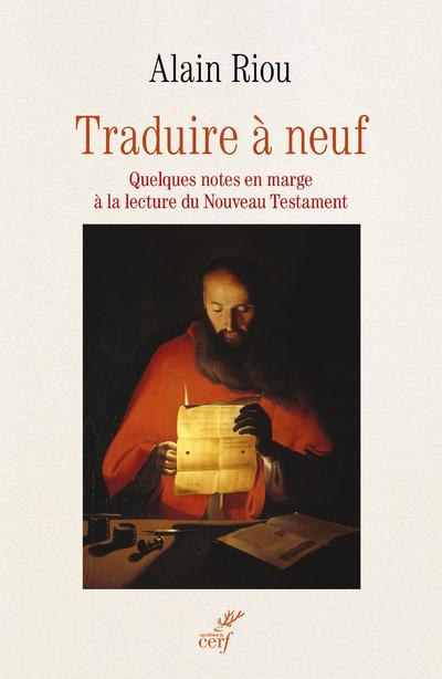 Traduire à neuf - Quelques notes en marge à la lecture du Nouveau Testament