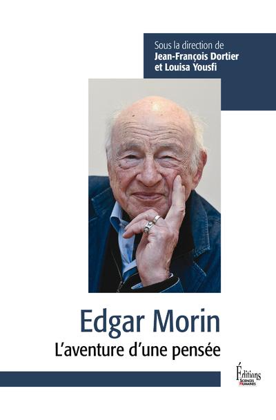 Edgar Morin - L'aventure d'une pensée