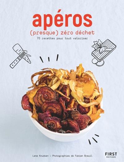 Apéros (presque) zéro déchet - 70 recettes pour tout cuisiner et tout valoriser