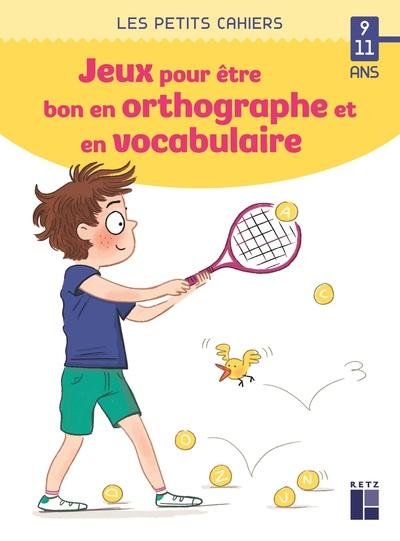 Des jeux pour être bon en orthographe et en vocabulaire - 9-11 ans