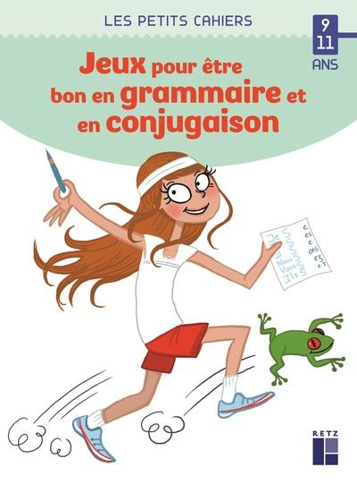 Des jeux pour être bon en grammaire et en conjugaison - 9-11 ans