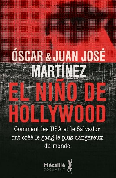 El Nino de Hollywood - Comment les Etats-Unis et le Salvador ont créé le gang le plus dangereux du m